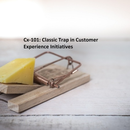 Cx-101: Classic Trap in Customer Experience Initiatives
